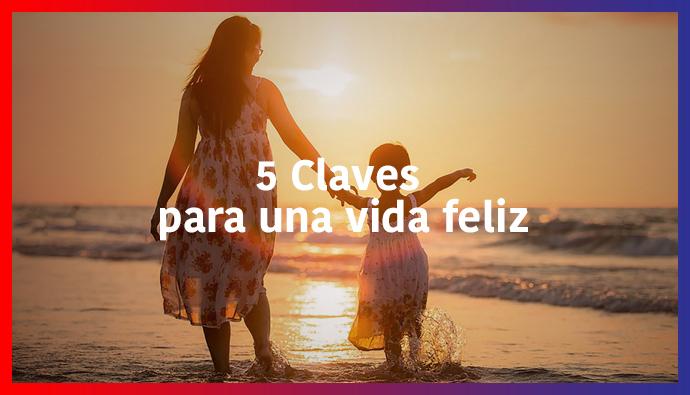 5 Claves para una vida feliz